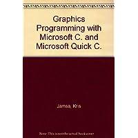 Graphics Programming with Microsoft C. and Microsoft Quick C.