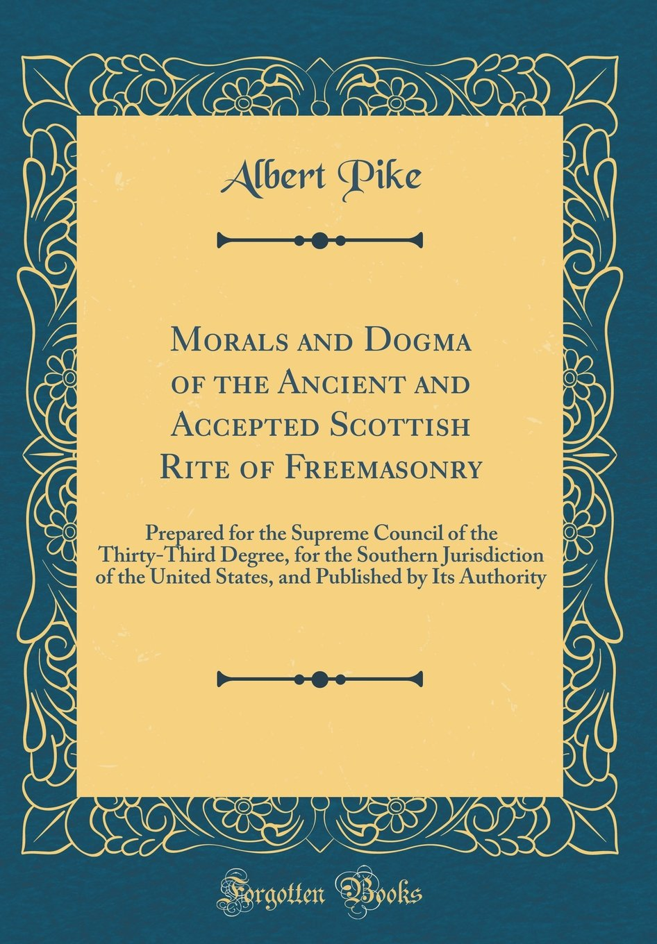 Download Morals and Dogma of the Ancient and Accepted Scottish Rite of Freemasonry: Prepared for the Supreme Council of the Thirty-Third Degree, for the ... Published by Its Authority (Classic Reprint) PDF