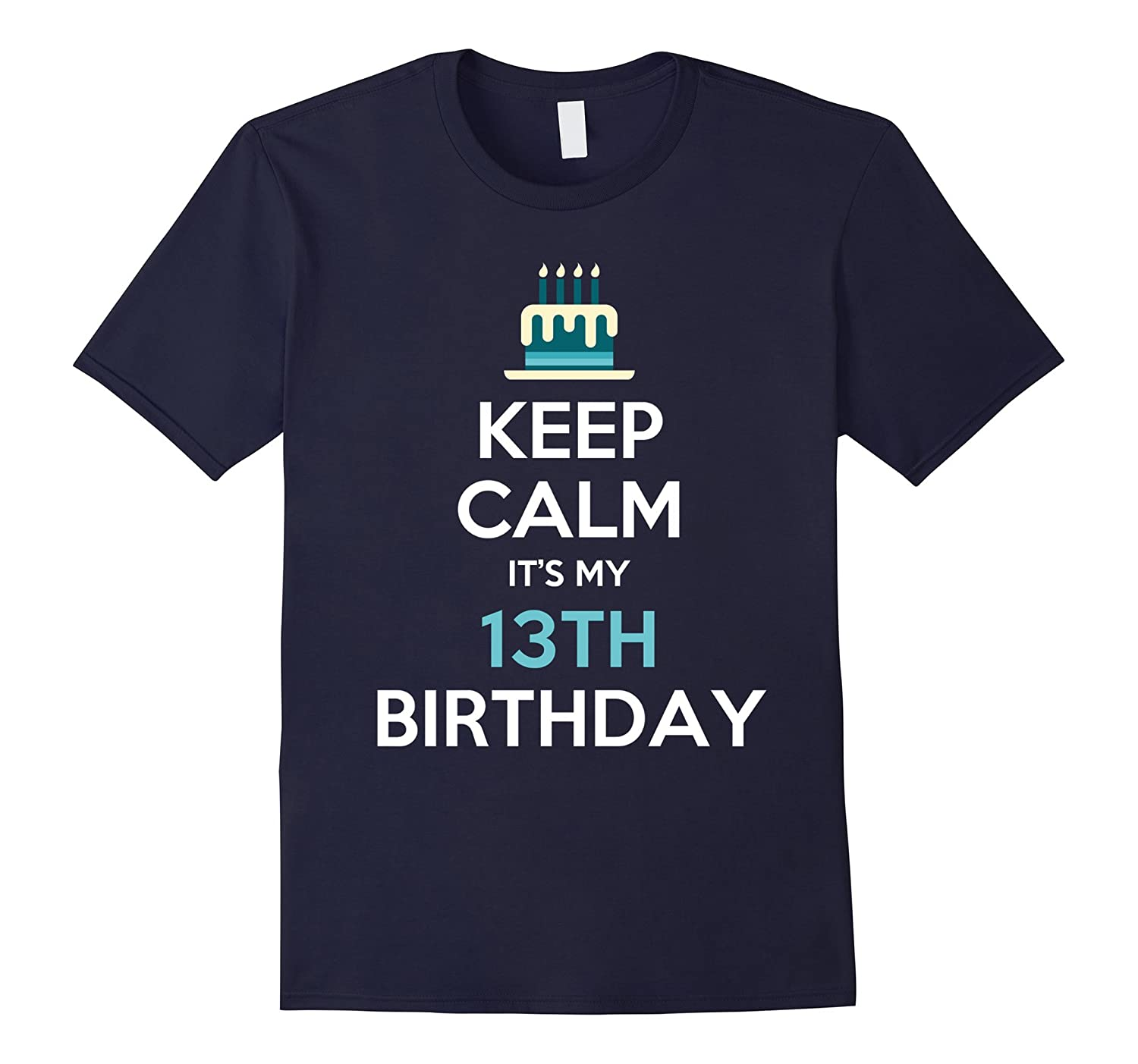 Keep Calm It's My 13th Birthday 13 Years Old T-Shirt-BN