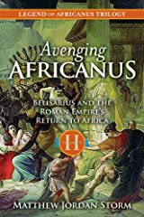 Avenging Africanus: Belisarius and the Roman Empire's Return to Africa (Legend of Africanus Book 2) Kindle Edition