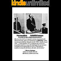 Psicoanálisis de  Adolf Eichmann: Un canalla sin culpa ¿subjetividad posmoderna?