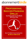 Professional Soccer Finishing Drills: Top Finishing Drills From The World's Best Soccer Clubs (English Edition)
