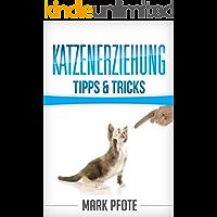 Katzenerziehung Tipps & Tricks (Katzenratgeber) die Nr.1 der Katzen Bücher, lerne hier wie man effektiv Katzen erziehen kann