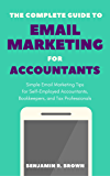 The Complete Guide to Email Marketing for Accountants: Simple Email Marketing Tips for Self-Employed Accountants, Bookkeepers, and Tax Professionals