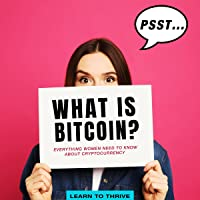Psst...What Is Bitcoin?: Everything Women Need to Know About Cryptocurrency