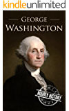 George Washington: A Life From Beginning to End (One Hour History US Presidents Book 2)