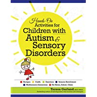 Hands-on Activities for Children With Autism & Sensory Disorders: Recipes, Crafts, Exercises, Sensory Enrichment, Multisensory Immersion, for Home, School, Clinic