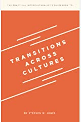 Transitions Across Cultures (The Practical Interculturalist's Guidebook Book 1) Kindle Edition