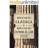Educação Clássica e Educação Domiciliar (Portuguese Edition)