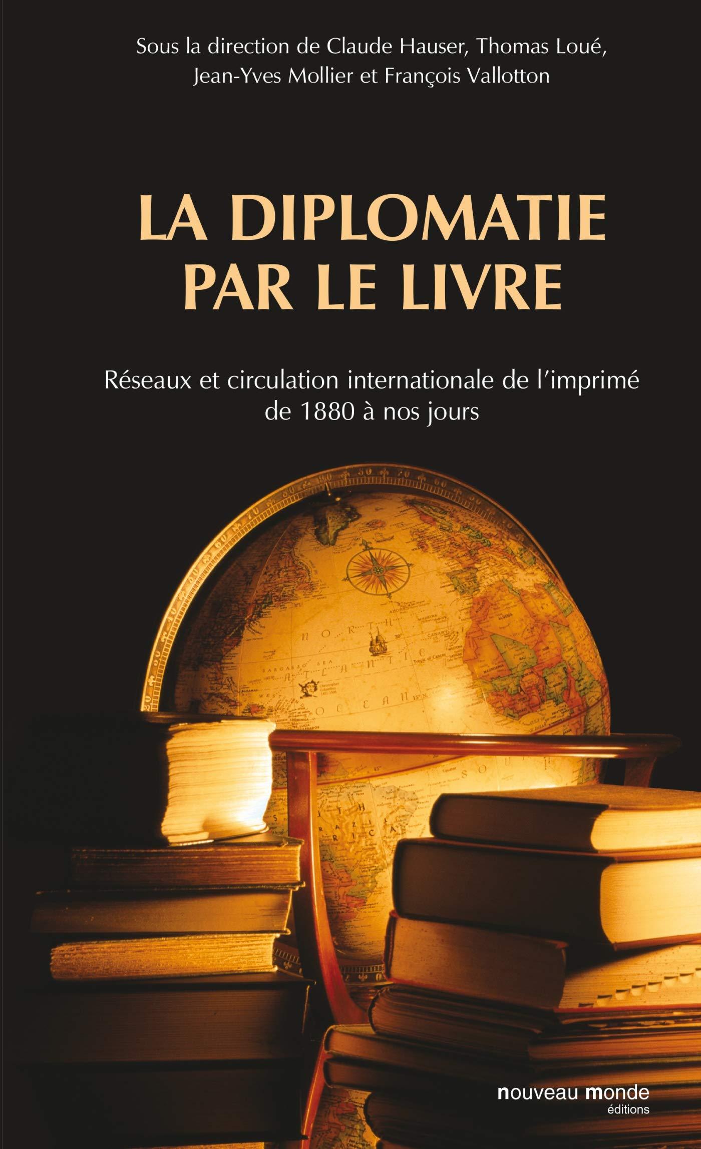 Amazon Fr La Diplomatie Par Le Livre Reseaux Et Circulation Internationale De L Imprime De 1880 A Nos Jours Collectif Livres