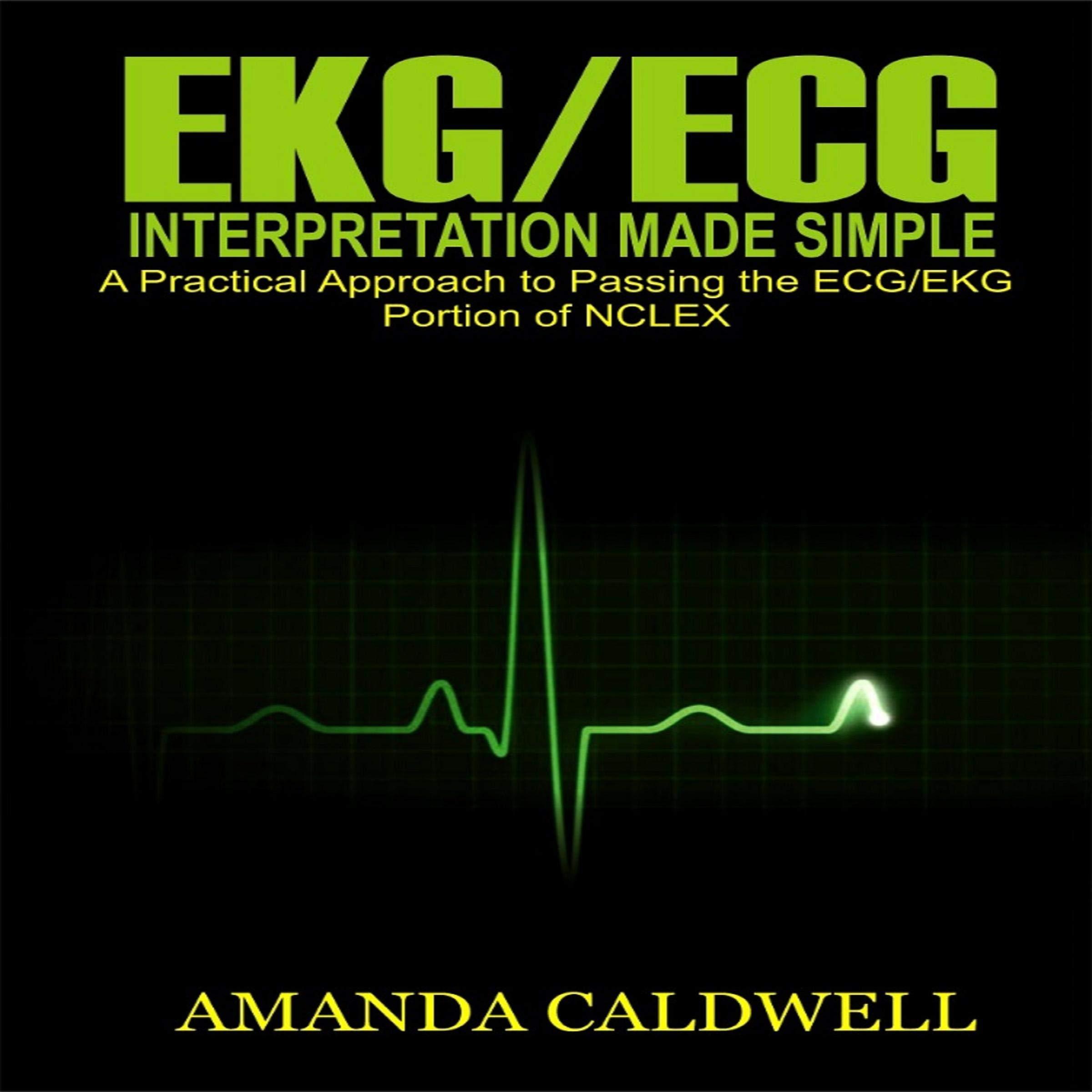 EKG ECG Interpretation Made Simple  A Practical Approach To Passing The ECG EKG Portion Of NCLEX
