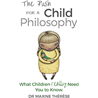 The Push for a Child Philosophy: What Children Really Need You to Know