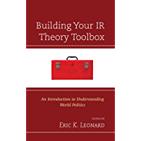 Building Your IR Theory Toolbox: An Introduction to Understanding World Politics
