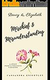 Darcy and Elizabeth: Mischief and Misunderstanding: A Sweet Pride and Prejudice Variation