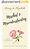 Darcy and Elizabeth: Mischief and Misunderstanding: A Sweet Pride and Prejudice Variation (English Edition)