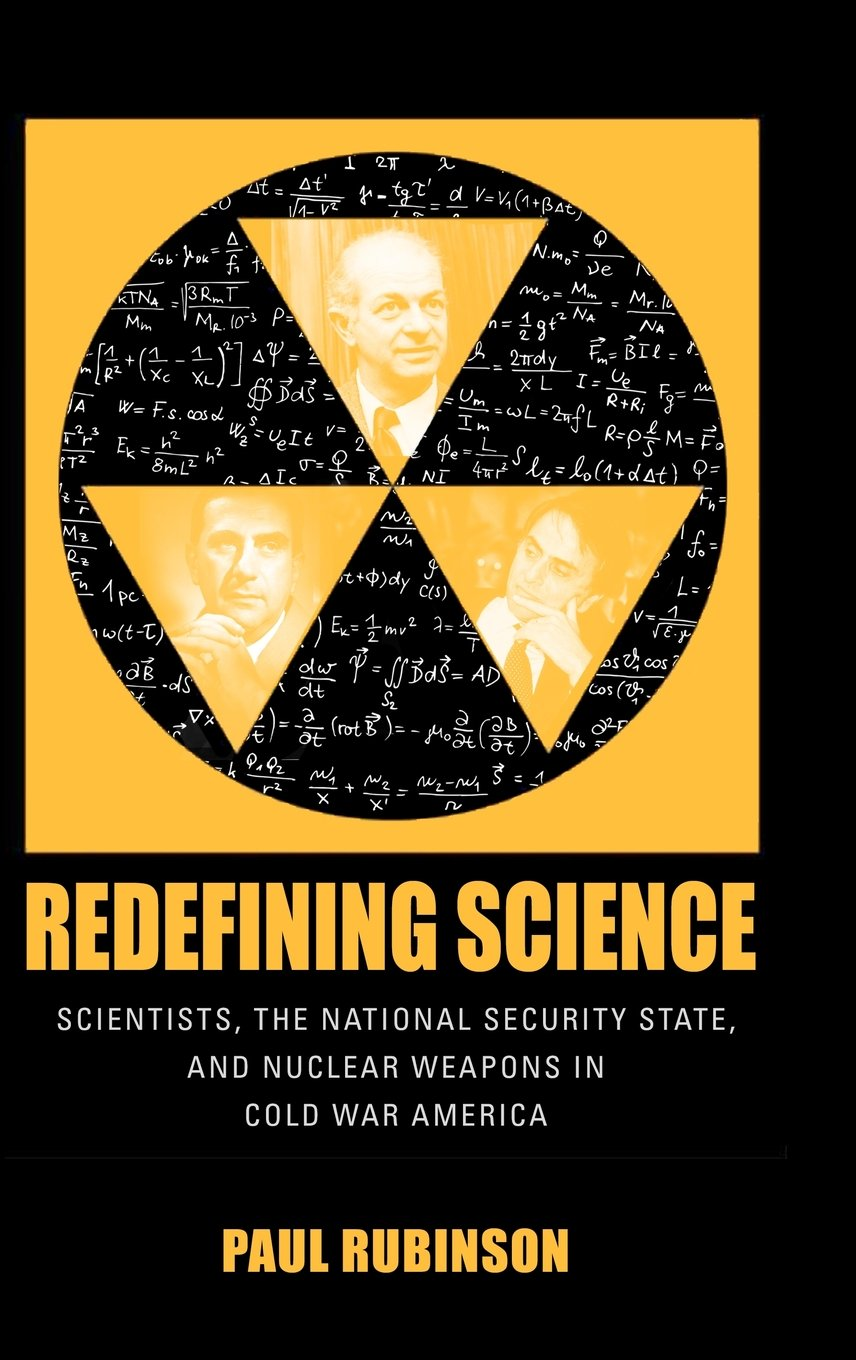 Download Redefining Science: Scientists, the National Security State, and Nuclear Weapons in Cold War America (Culture, Politics, and the Cold War) pdf epub