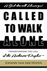 Called to Walk Alone: Understanding the life of an authentic prophet Kindle Edition