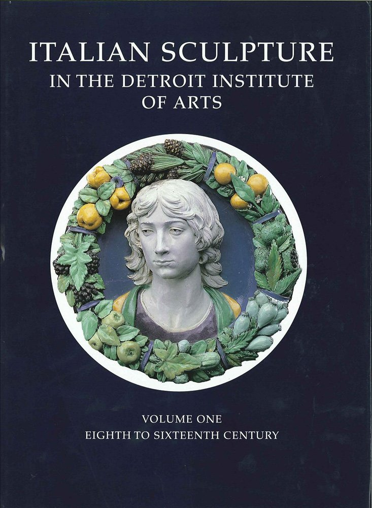 Italian Sculpture in the Detroit Institute of Arts, Vols. 1-2 (Harvey Miller Catalogues of Art-Historical Collections)