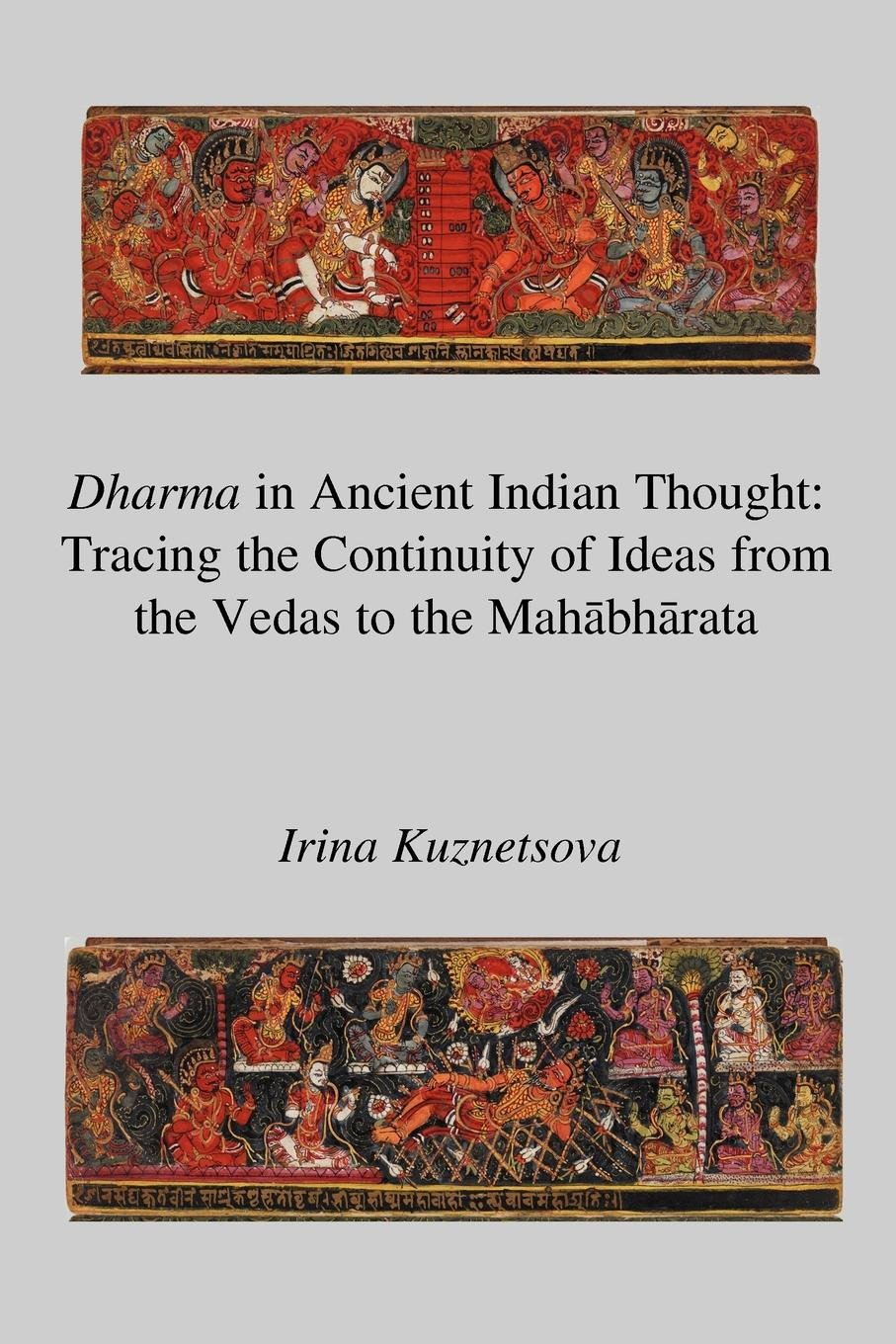 Dharma in Ancient Indian Thought: Tracing the Continuity of Ideas from the Vedas to the Mahbhrata