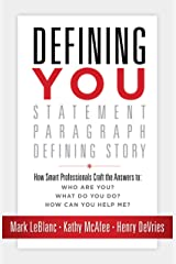 Defining You: How Smart Professionals Craft the Answers to: Who Are You? What Do You Do? How Can You Help Me? Kindle Edition