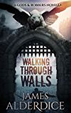 Walking Through Walls: A Gods & Robbers Novel