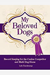 My Beloved Dogs: Record Keeping for the Canine Competitor  and Multi-Dog Home Paperback