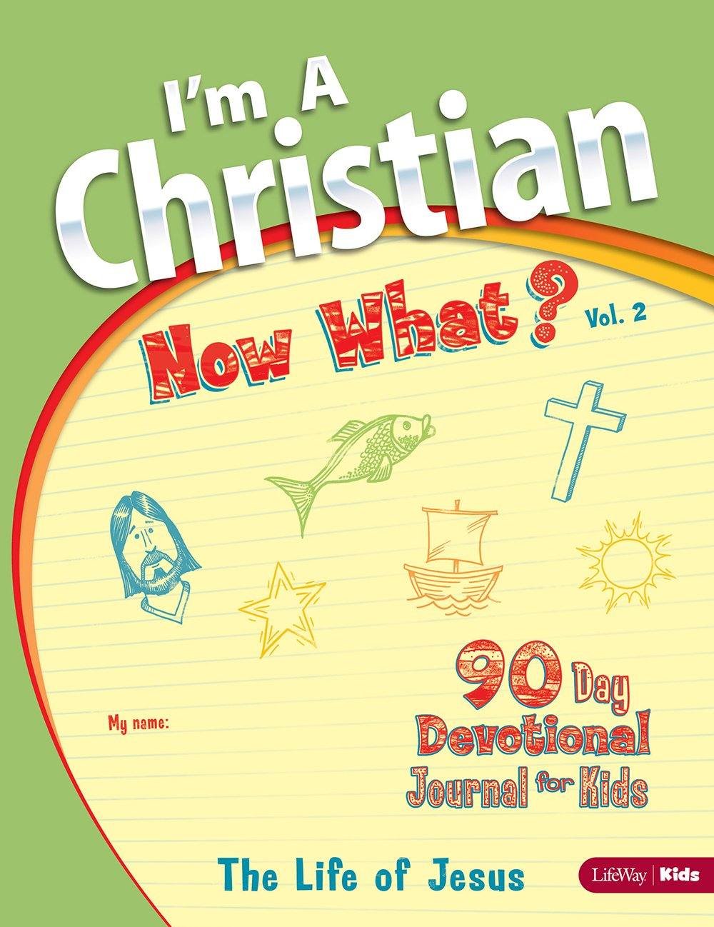 I'm a Christian, Now What? Volume 2: The Life of Jesus