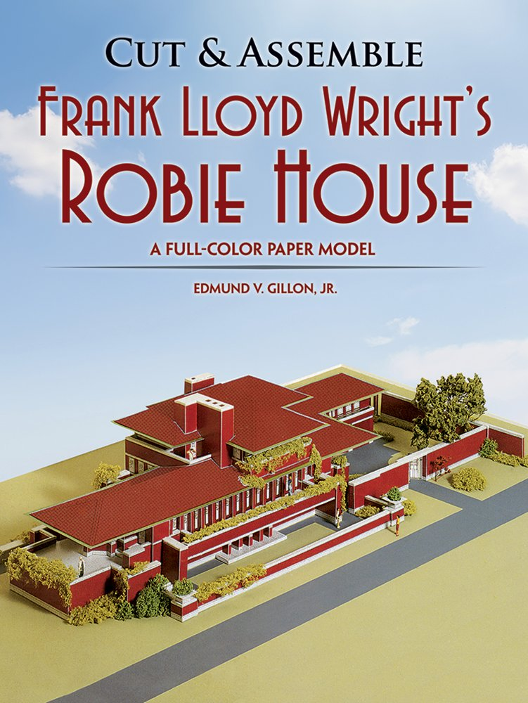 Cut & Assemble Frank Lloyd Wright's Robie House: A Full-Color Paper Model (Dover Children's Activity Books)