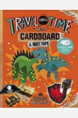 Travel Through Time with Cardboard and Duct Tape: 4D An Augmented Reading Cardboard Experience (Epic Cardboard Adventures 4D) Library Binding