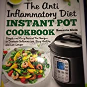 The Anti-Inflammatory Diet Instant Pot Cookbook: Simple and Easy Instant  Pot Recipes to Decrease Inflammation, Stay Healthy and Live Longer