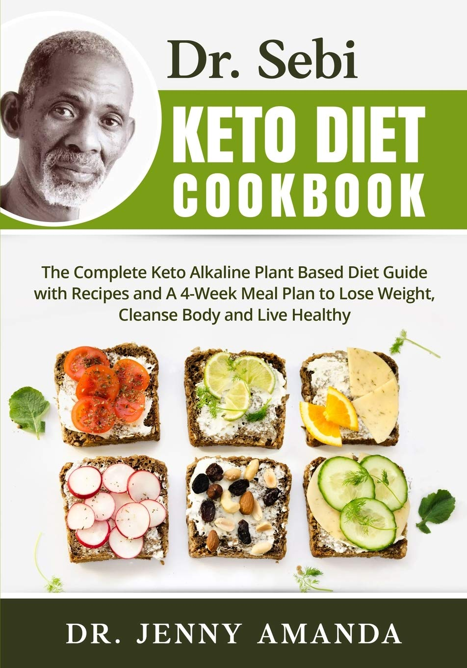 Dr Sebi Keto Diet Cookbook The Complete Keto Alkaline Plant Based Diet Guide With Recipes And A 4 Week Meal Plan To Lose Weight Cleanse Body And Live Healthy Amanda Dr Jenny 9798665143088
