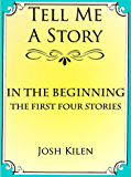 In The Beginning: The First Four Bedtime Stories (Tell Me A Story Bedtime Stories for Kids Book 5)