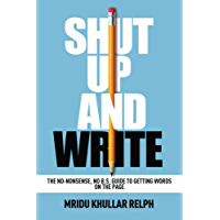 Shut Up and Write: The No-Nonsense, No B.S. Guide to Getting Words on the Page