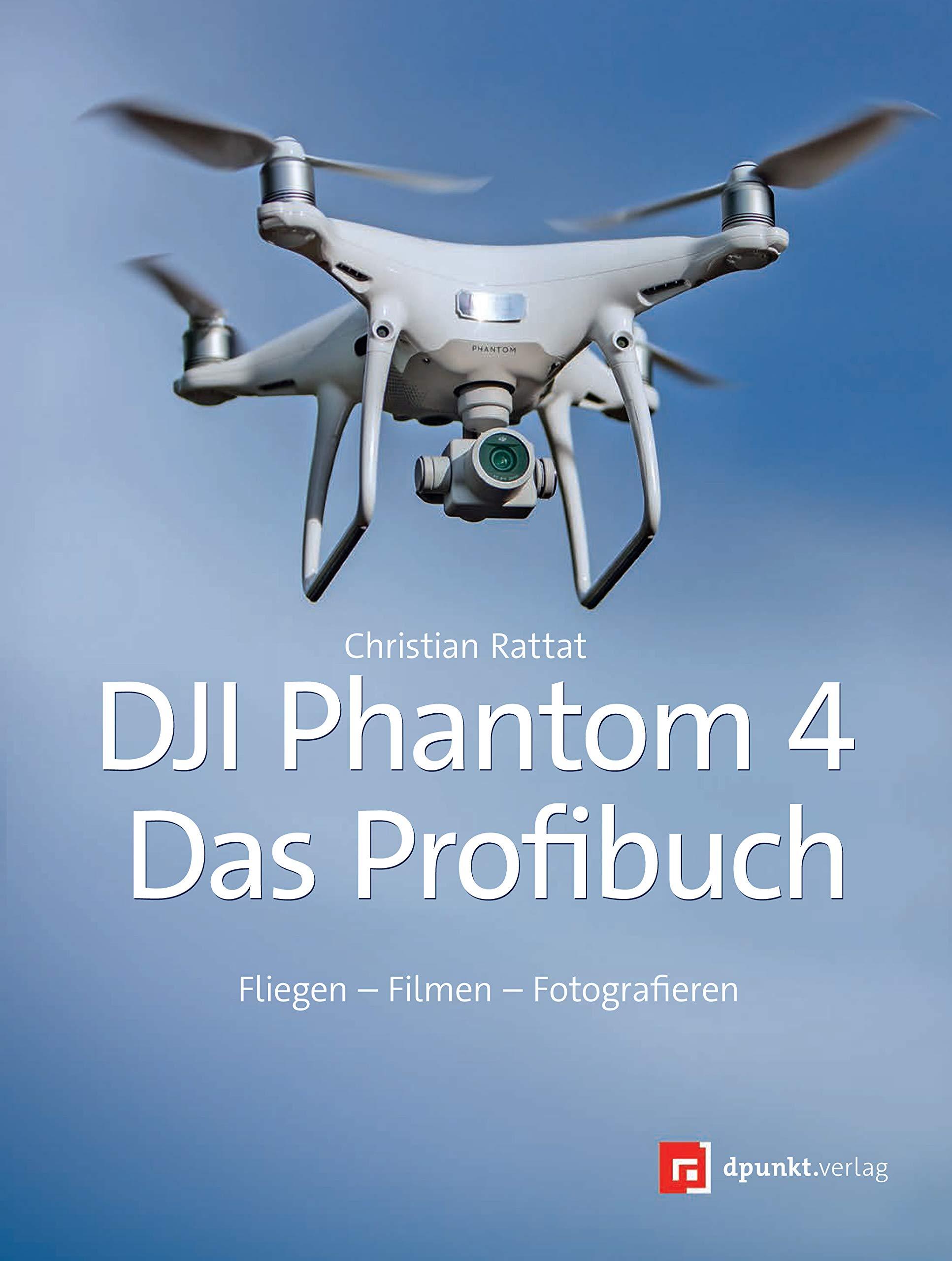 DJI Phantom 4 – Das Profibuch  Fliegen – Filmen – Fotografieren
