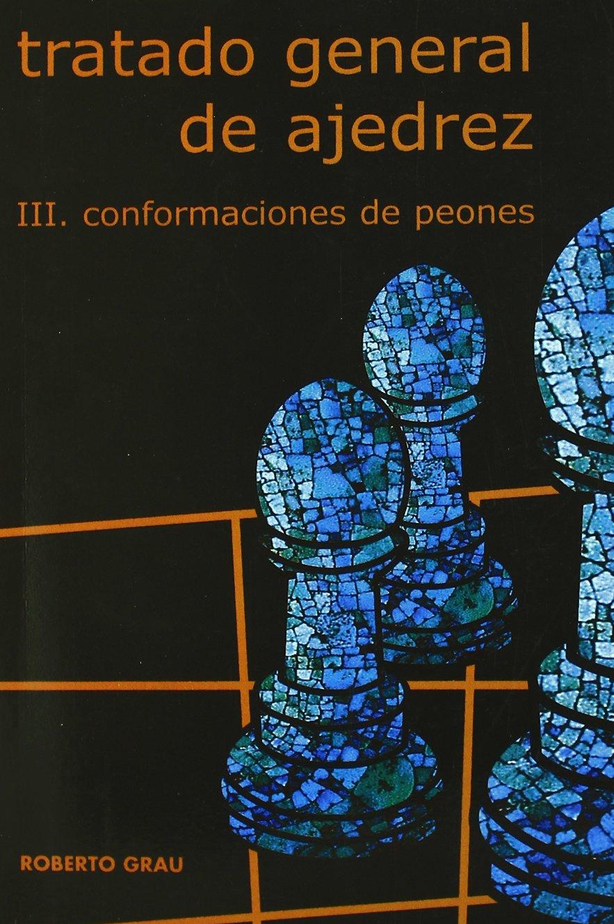 Tratado General De Ajedrez Tomo Iii Conformaciones De Peón Roberto Grau 9788492361281 Books