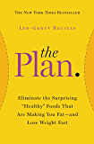 The Plan: Eliminate the Surprising Healthy Foods That Are Making You Fat-and Lose Weight Fast