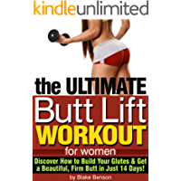 The Ultimate Butt Lift Workout for Women: Discover How to Build Your Glutes and Get a Beautiful, Firm Butt (English Edition)