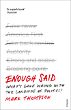 Enough Said: What's gone wrong with the language of politics? (English Edition)