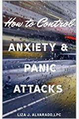 How to Control Anxiety and Panic Attacks. Kindle Edition