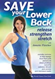 Save Your Lower Back! Release, Strengthen, and Stretch, with Annette Fletcher: Stretching instruction, Back saving exercises