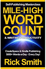 Self-Publishing Masterclass - Mile-High Word-Count & Writing Productivity: Createspace & Kindle Publishing - 5000+ Words-a-Day, Every Day Kindle Edition