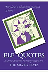 Elf Quotes: A Collection of Over 1000 Ancient Elven Sayings  and Wise Elfin Koans by The Silver Elves About Magic and The Elven Way Paperback