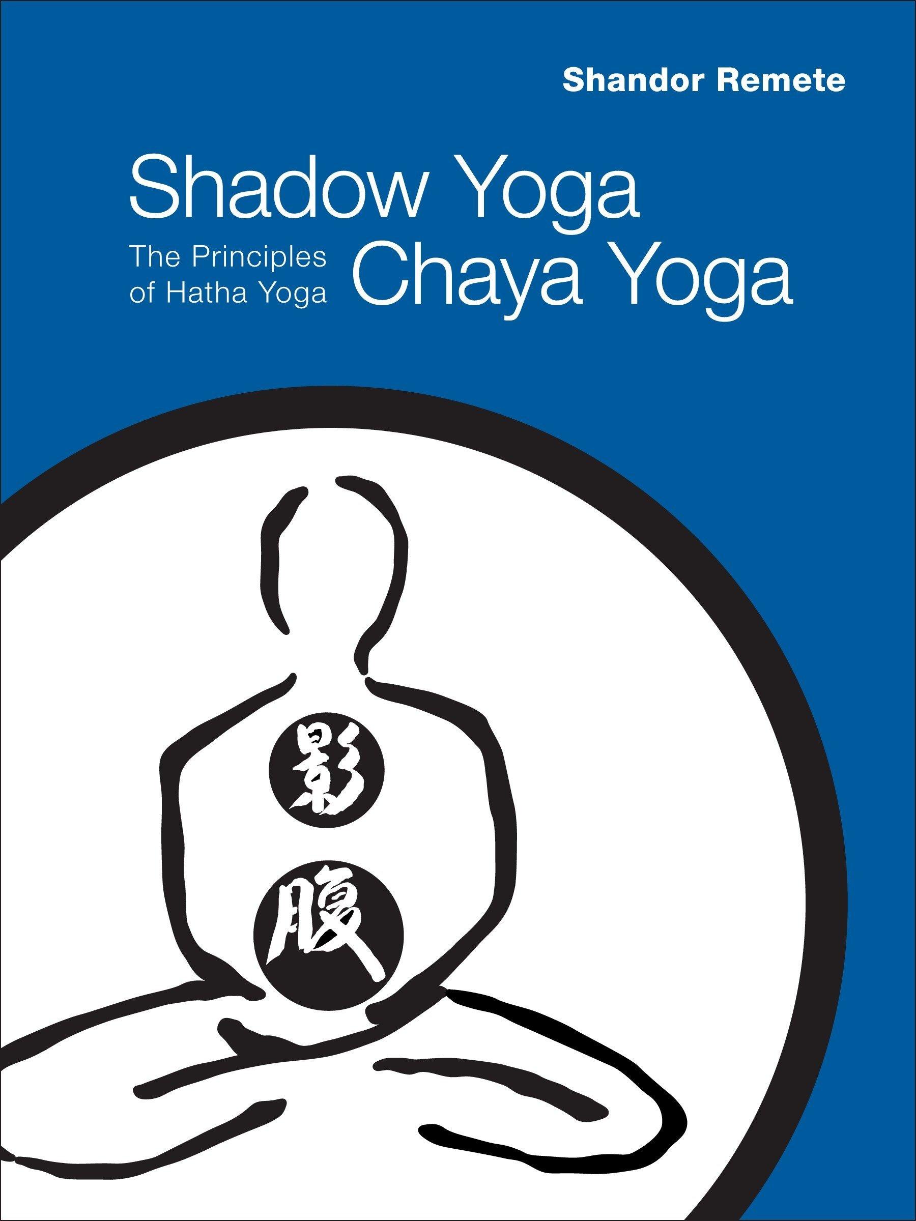 Shadow Yoga, Chaya Yoga: The Principles of Hatha Yoga ...