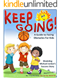 Children's books about Perseverance. Keep Going!: A Guide to Facing Obstacle for Kids (I Can, You Can, We All Can Book 1)