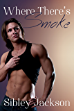 Where There's Smoke: A Sibley Jackson Gay Romance (Minnesota Male Series Book 3)