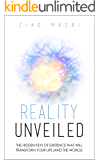 Reality Unveiled: The Hidden Keys of Existence That Will Transform Your Life (and the World)