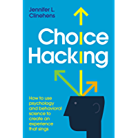Choice Hacking: How to use psychology and behavioral science to create an experience that sings (English Edition)