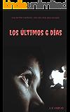 LOS ÚLTIMOS 6 DÍAS: Una terrible maldición, seis días para escapar de ella. (Spanish Edition)
