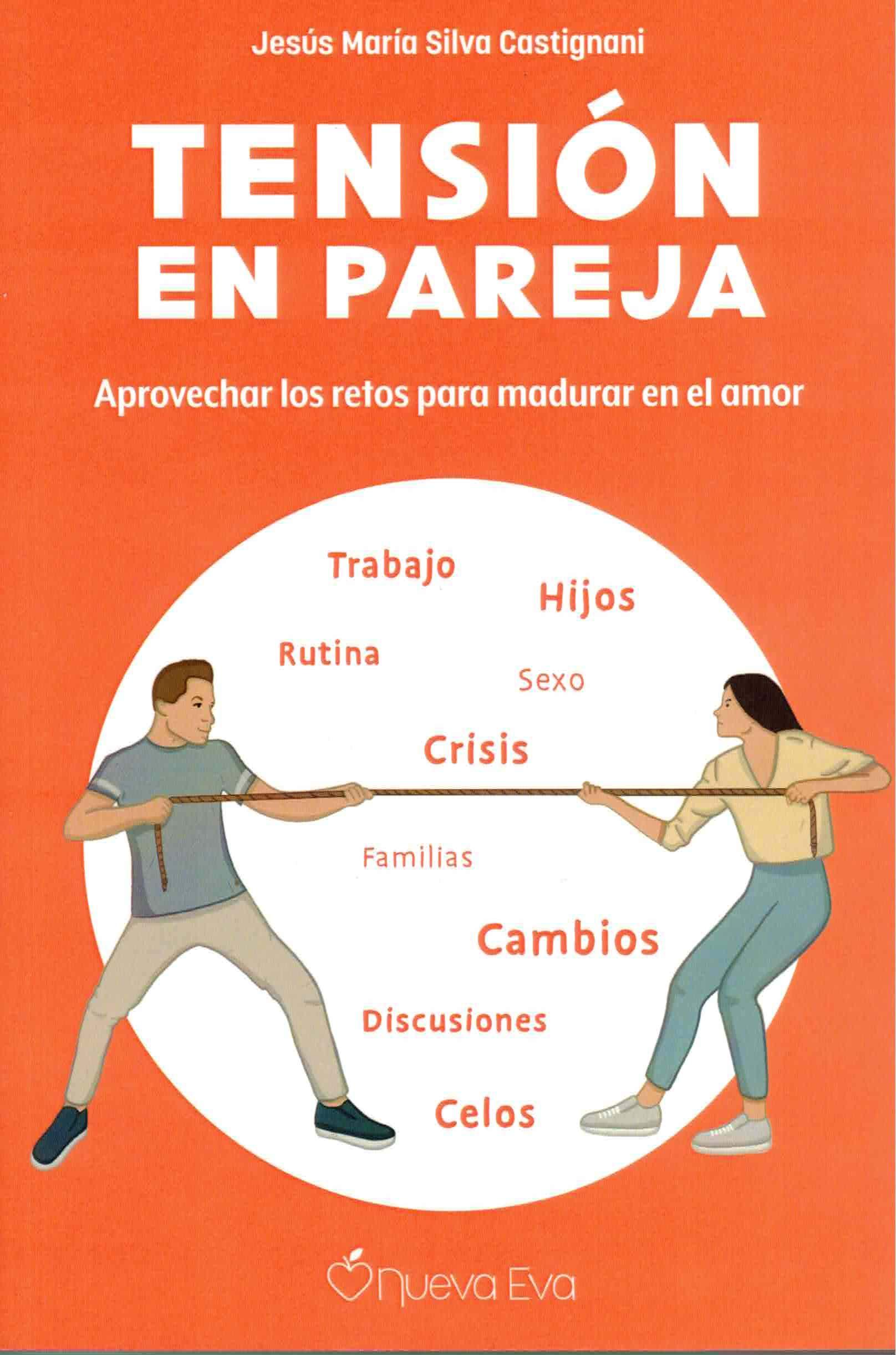 Tensión En Pareja Aprovechar Los Retos Para Madurar En El Amor Spanish Edition Silva Castignani Jesús María 9788412244977 Books