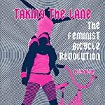 Taking the Lane: The Feminist Bicycle Revolution | Elly Blue